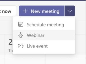 Screen shot of the new Microsoft Teams Webinar option that shows up under the New Meeting button in the Calendar view of the Microsoft Teams client.